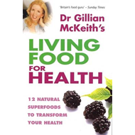 Dr. Gillian McKeith's Living Food for Health: 12 Natural Superfoods to Transform Your Health (BOK)