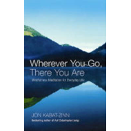 Wherever You Go, There You are: Mindfulness Meditation for Everyday Life (BOK)