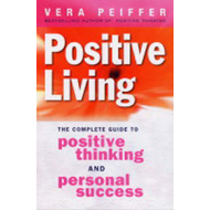 Positive Living: The Complete Guide to Positive Thinking and Personal Success (BOK)