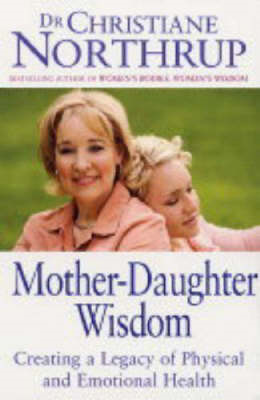 Mother Daughter Wisdom-: Creating a Legacy of Physical and Emotional Health (BOK)