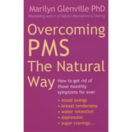 Overcoming PMS the Natural Way: How to Get Rid of Those Monthly Symptoms for Ever (BOK)