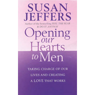 Opening Our Hearts to Men: Taking Charge of Our Lives and Creating a Love That Works (BOK)