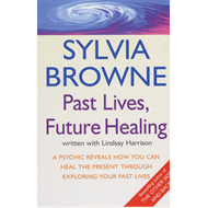 Past Lives, Future Healing: A Psychic Reveals How You Can Heal the Present Through Exploring Your Pa (BOK)