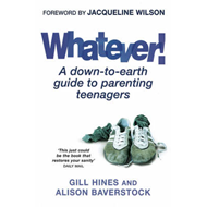 Whatever!: A Down-to-Earth Guide to Parenting Teenagers (BOK)