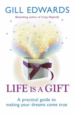 Life is a Gift: The Secrets to Making Your Dreams Come True (BOK)