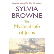 The Mystical Life of Jesus: An Uncommon Perspective on the Life of Jesus Christ (BOK)