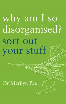 Why am I So Disorganised?: Sort Out Your Stuff (BOK)