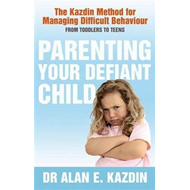 Parenting Your Defiant Child: The Kazdin Method for Managing Difficult Behaviour (BOK)
