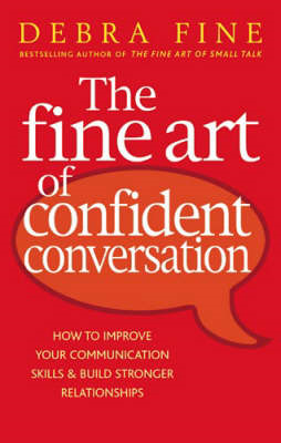 The Fine Art of Confident Conversation: How to Improve Your Communication Skills and Build Stronger (BOK)