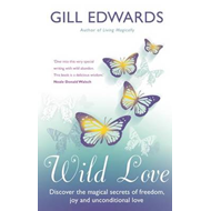 Wild Love: Discover the Magical Secrets of Freedom, Joy and Unconditional Love (BOK)