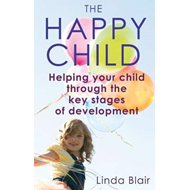 The Happy Child: Helping Your Child Through the Key Stages of Development (BOK)