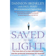 Saved by the Light: The True Story of a Man Who Died Twice and the Profound Revelations He Received (BOK)