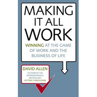 Making it All Work: Winning at the Game of Work and the Business of Life (BOK)