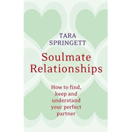 Soulmate Relationships: How to Find, Keep and Understand Your Perfect Partner (BOK)