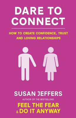 Dare to Connect: How to Create Confidence, Trust and Loving Relationships (BOK)