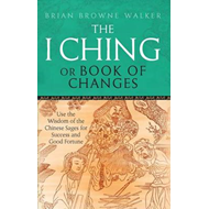 The I Ching or Book of Changes: Use the Wisdom of the Chinese Sages for Success and Good Fortune (BOK)