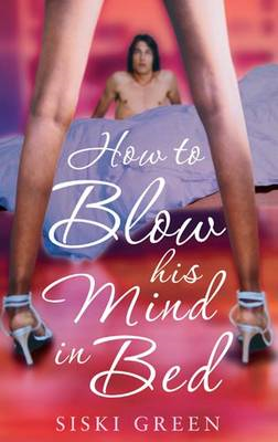How to Blow His Mind in Bed (BOK)