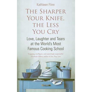 The Sharper Your Knife, the Less You Cry: Love, Laughter and Tears at the World's Most Famous Cookin (BOK)