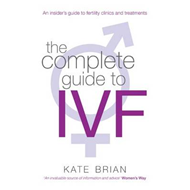 The Complete Guide to IVF: An Inside View of Fertility Clinics and Treatment (BOK)