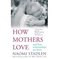 How Mothers Love: and How Relationships are Born (BOK)