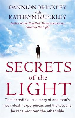 Secrets of the Light: The Incredible True Story of One Man's Near-Death Experiences and the Lessons (BOK)
