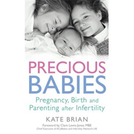 Precious Babies: Pregnancy, Birth and Parenting After Infertility (BOK)