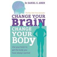 Change Your Brain, Change Your Body (BOK)