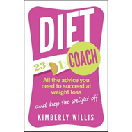 The Diet Coach: All the Advice You Need to Succeed at Weight Loss (and Keep the Weight Off) (BOK)
