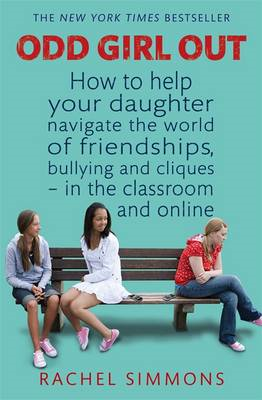 Odd Girl Out: How to Help Your Daughter Navigate the World of Friendships, Bullying and Cliques - in (BOK)