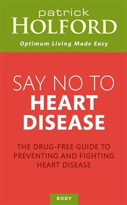 Say No to Heart Disease: The Drug-Free Guide to Preventing and Fighting Heart Disease (BOK)