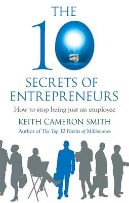 The 10 Secrets of Entrepreneurs: How to Stop Being Just an Employee (BOK)