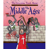 Gruesome Truth About: The Middle Ages (BOK)