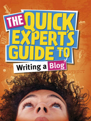 Quick Expert's Guide to Writing a Blog (BOK)