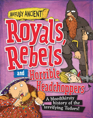 Royals, Rebels and Horrible Headchoppers (BOK)