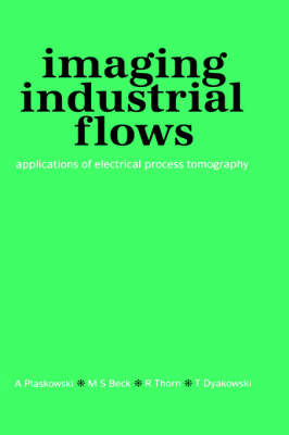 Imaging Industrial Flows: Applications of Electrical Process Tomography (BOK)