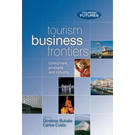 Tourism Business Frontiers: Consumers, Products and Industry (BOK)