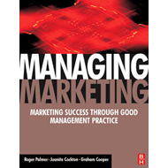 Managing Marketing: Marketing Success Through Good Management Practice (BOK)