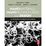 Nanomaterials, Nanotechnologies and Design: An Introduction for Engineers and Architects (BOK)
