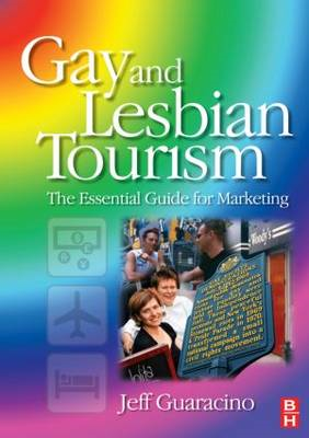 Gay and Lesbian Tourism: the Essential Guide for Marketing (BOK)