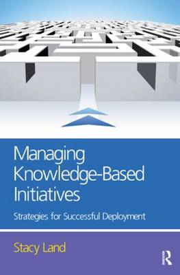 Managing Knowledge-based Initiatives: Strategies for Successful Deployment (BOK)