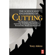 The Science and Engineering of Cutting: The Mechanics and Processes of Separating, Scratching and Pu (BOK)
