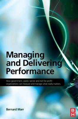 Managing and Delivering Performance: How Government, Public Sector and Not-for-profit Organisations (BOK)