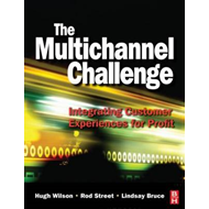 The Multichannel Challenge: Integrating Customer Experiences for Profit (BOK)