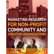 Marketing Research for Non-profit, Community and Creative Organizations: How to Improve Your Product (BOK)