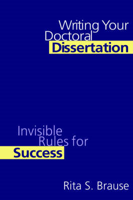 Writing Your Doctoral Dissertation: Invisible Rules for Success (BOK)