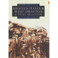 Around Hayes and West Drayton: A Third Selection (BOK)