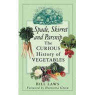 Spade, Skirret and Parsnip: The Curious History of Vegetables (BOK)