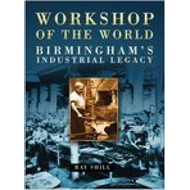 Workshop of the World: Birmingham's Industrial Legacy (BOK)