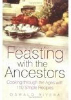 Feasting with the Ancestors: Cooking Through the Ages with 110 Simple Recipes (BOK)