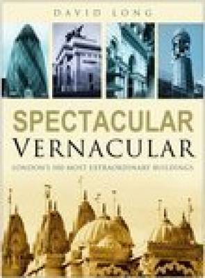 Spectacular Vernacular: London's 100 Most Extraordinary Buildings (BOK)